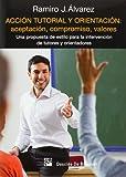 img - for Acci n tutorial y orientaci n: aceptaci n, compromiso, valores. Una propuesta de estilo para la intervenci n de tutores y orientadores book / textbook / text book