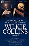The Collected Supernatural and Weird Fiction of Wilkie Collins: Volume 2-Contains one novel 'The Two Destinies', three novellas 'The Frozen deep', ... and two short stories to chill the blood