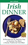 IRISH DINNER - 38 Recipes for St. Patricks Day or Whenever You Want a Hearty Traditional Irish Meal