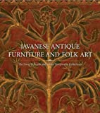 Javanese Antique Furniture and Folk Art: The David B. Smith and James Tirtoprodjo Collections