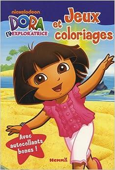 Dora l 39 exploratrice jeux et coloriages 9782508007613 - Jeux dora l exploratrice gratuit ...