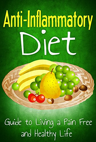 Anti Inflammatory Diet: Guide to Living a Pain Free and Healthy Life (Healthy Living, Anti Inflammation Cures & Diet Book 1) by Robert Westall