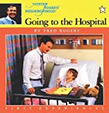 Going to the Hospital (Mr. Rogers) (0399215301) by Rogers, Fred