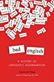 img - for Bad English: A History of Linguistic Aggravation book / textbook / text book