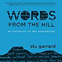 Words from the Hill: An Invitation to the Unexpected Audiobook by Stu Garrard Narrated by Stu Garrard