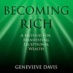 Becoming Rich: A Method for Manifesting Exceptional Wealth (A Course in Manifesting) | Genevieve Davis