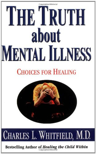 The Truth about Mental Illness: Choices for Healing