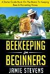 Beekeeping For Beginners: A Starter G...