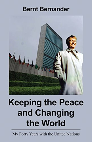 Keeping the Peace and Changing the World: My Forty Years with the United Nations