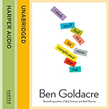 I Think You'll Find It's a Bit More Complicated Than That (       UNABRIDGED) by Ben Goldacre Narrated by Ben Goldacre and Jot Davies