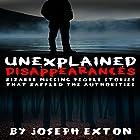 Unexplained Disappearances: Bizarre Missing People Stories That Baffled the Authorities Hörbuch von Joseph Exton Gesprochen von: Chris Abernathy