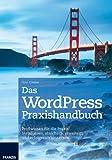 WordPress Praxishandbuch - Profiwissen für die Praxis