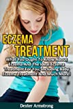Eczema Treatment: What You Ought To Know About Eczema And The Ideal Eczema Treatment For You; including Baby Eczema Treatment And Much More! (home health care Book 5)