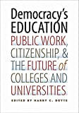 Democracys Education: Public Work, Citizenship, and the Future of Colleges and Universities