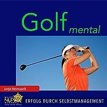 Golf mental: Erfolg durch Selbstmanagement Hörbuch von Antje Heimsoeth Gesprochen von: Ulrike Johannson