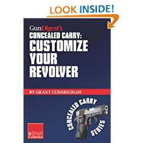 Gun Digest's Customize Your Revolver Concealed Carry Collection eShort: From regular pistol maintenance to sights, action, barrel and finish upgrades for ... custom revolver. (Concealed Carry eShorts)