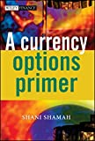 A Currency Options Primer (The Wiley Finance Series)