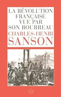 La Révolution française vue par son bourreau : journal de Charles-Henri Sanson, Sanson, Charles-Henri