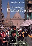 img - for Dreaming of Damascus : Arab Voices from a Region in Turmoil book / textbook / text book