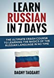 Learn Russian In 7 DAYS! - The Ultimate Crash Course to Learning the Basics of the Russian Language In No Time