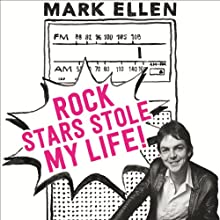 Rock Stars Stole My Life!: A Big Bad Love Affair with Music (       UNABRIDGED) by Mark Ellen Narrated by Mark Ellen