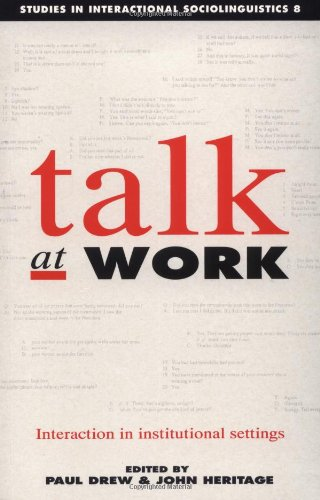 Talk at Work: Interaction in Institutional Settings (Studies in Interactional Sociolinguistics)