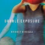 Double Exposure | Bridget Birdsall