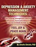Depression and Anxiety Management Techniques: How treating unrecognized nutritional deficiencies, hormonal imbalances and toxic overload can help you feel joy and peace again