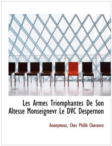 Les Armes Triomphantes De Son Altesse Monseignevr Le DVC Despernon