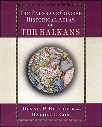 The Palgrave Concise Historical Atlas of the Balkans written by D. Hupchick