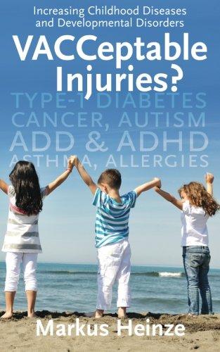 VACCeptable Injuries: Increasing Childhood Diseases & Developmental Disorders (Volume 1)