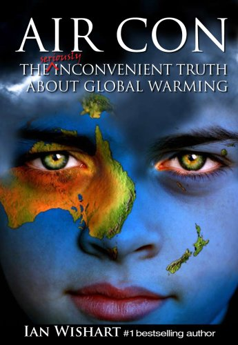Air Con: The Seriously Inconvenient Truth About Global Warming: Ian Wishart: 9780958240147: Amazon.com: Books