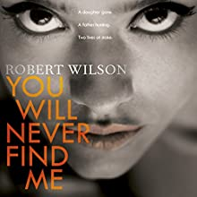 You Will Never Find Me Audiobook by Robert Wilson Narrated by Steven Pacey