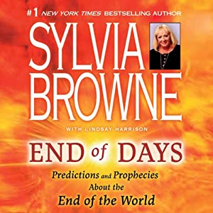 End of Days: What You Need to Know Now About the End of the World | [Sylvia Browne]