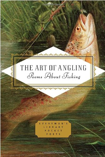 The Art of Angling: Poems about Fishing (Everyman's Library Nick Poets)