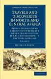Travels and Discoveries in North and Central Africa: Being a Journal of an Expedition Undertaken under the Auspices of H.B.M.'s Government, in the ... Collection - African Studies) (Volume 1)