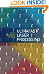 Ultrafast Laser Processing: From Micr...
