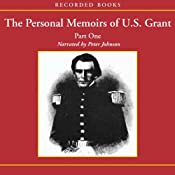 The Personal Memoirs of U.S. Grant: Part 1: The Early Years, West Point, Mexico | [Ulysses S. Grant]