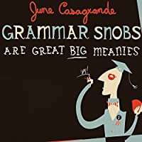 Grammar Snobs Are Great Big Meanies: A Guide to Language for Fun and Spite (       UNABRIDGED) by June Casagrande Narrated by Shelley Frasier