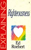 Explaining Righteousness-07: (The Explaining Series) (1852400609) by Ed Roebert