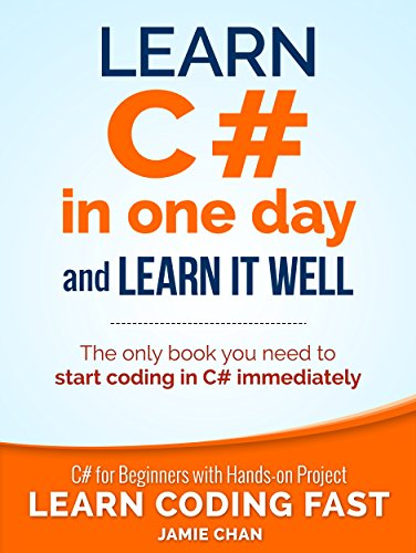 ebook: C#: Learn C# in One Day and Learn It Well. C# for Beginners with Hands-on Project. (Learn Coding Fast with Hands-On Project Book 3) (B016Z18MLG)