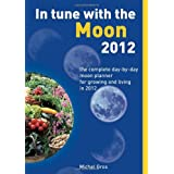 In Tune With The Moon 2012: The Complete Day-by-Day Planner for Growing and living in 2012by Michel Gros