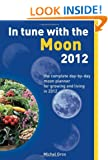 In Tune With The Moon 2012: The Complete Day-by-Day Planner for Growing and living in 2012
