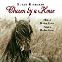Chosen by a Horse: How a Broken Horse Fixed a Broken Heart (       UNABRIDGED) by Susan Richards Narrated by Lorna Raver