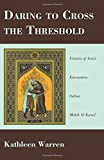 Daring to Cross the Threshold: Francis of Assisi Encounters Sultan Malek Al-Kamil