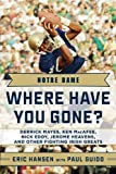 Notre Dame: Where Have You Gone? Derrick Mayes, Ken MacAfee, Nick Eddy, Jerome Heavens, and Other Fighting Irish Greats (Second Edition)  (Where Have You Gone?) (1613210469) by Guido, Paul