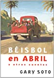 Beisbol En Abril Y Otros Cuentos (Baseball in April and Other Stories) (Spanish Edition)