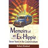 Memoirs of an Ex-Hippie: Seven Years in the Counterculture ~ Robert Roskind