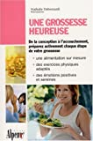 Une grossesse heureuse : Le guide indispensable pour russir sa grossesse
