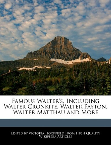 Famous Walter's, Including Walter Cronkite, Walter Payton, Walter Matthau and More